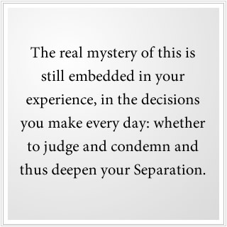 To judge and condemn deepens your Separation from God.